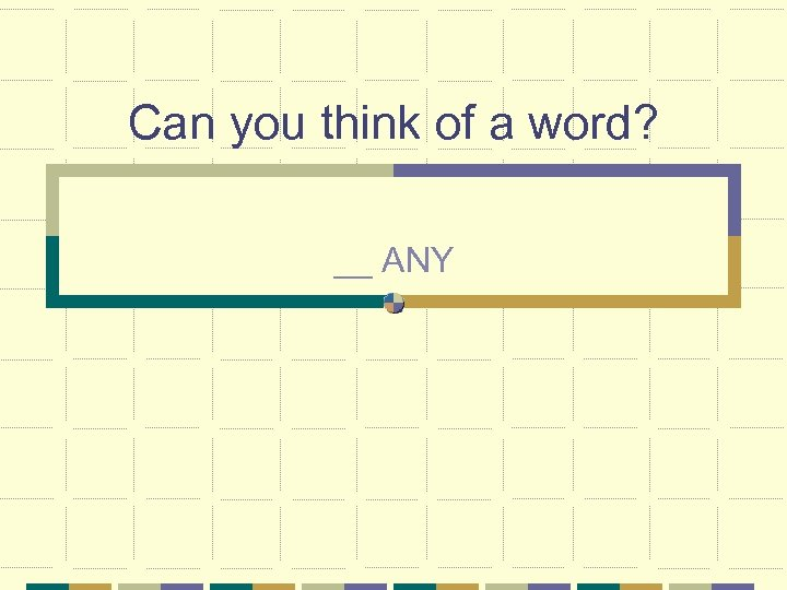 Can you think of a word? __ ANY
