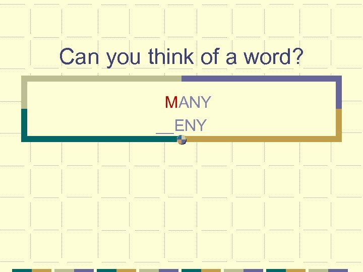 Can you think of a word? MANY __ENY