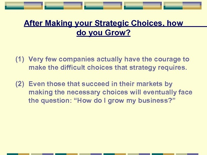 After Making your Strategic Choices, how do you Grow? (1) Very few companies actually