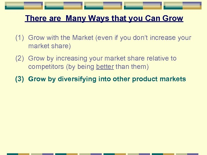 There are Many Ways that you Can Grow (1) Grow with the Market (even