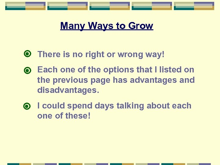 Many Ways to Grow There is no right or wrong way! Each one of