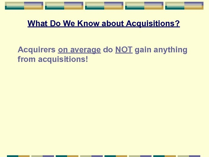 What Do We Know about Acquisitions? Acquirers on average do NOT gain anything from