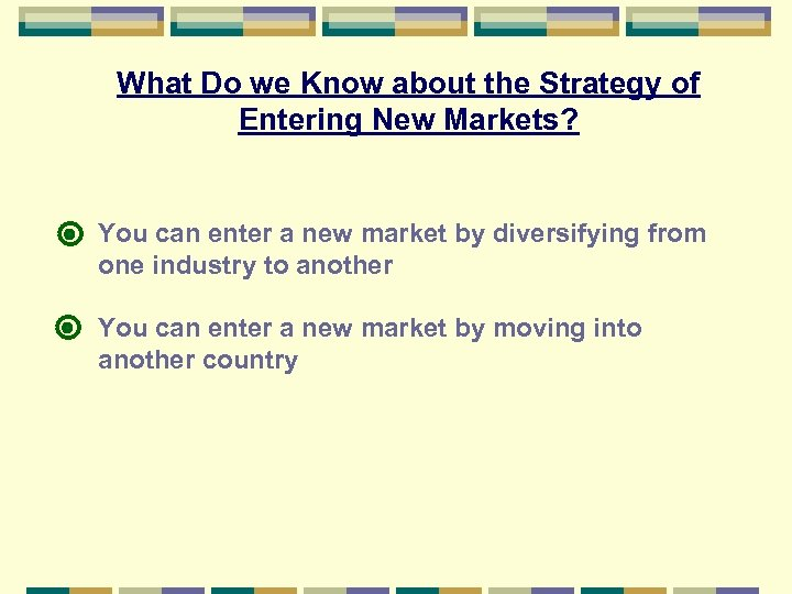 What Do we Know about the Strategy of Entering New Markets? You can enter