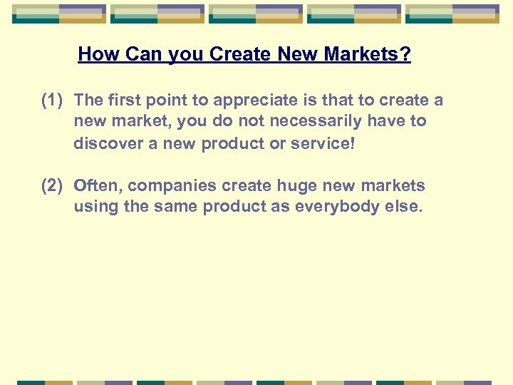 How Can you Create New Markets? (1) The first point to appreciate is that