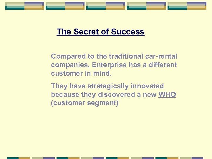The Secret of Success Compared to the traditional car-rental companies, Enterprise has a different