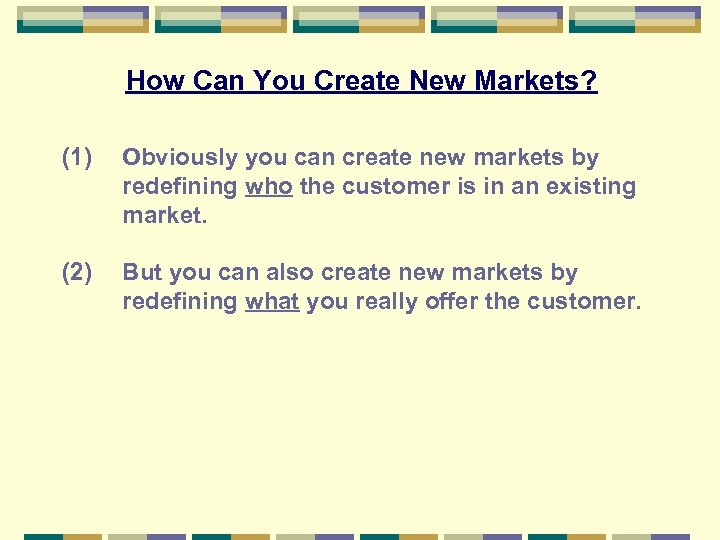 How Can You Create New Markets? (1) Obviously you can create new markets by