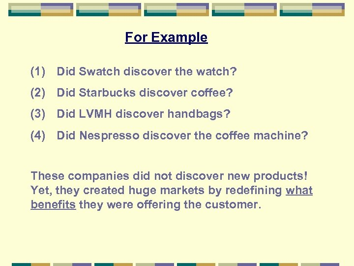 For Example (1) Did Swatch discover the watch? (2) Did Starbucks discover coffee? (3)
