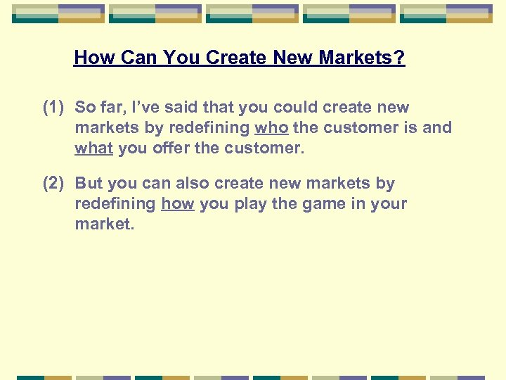 How Can You Create New Markets? (1) So far, I've said that you could