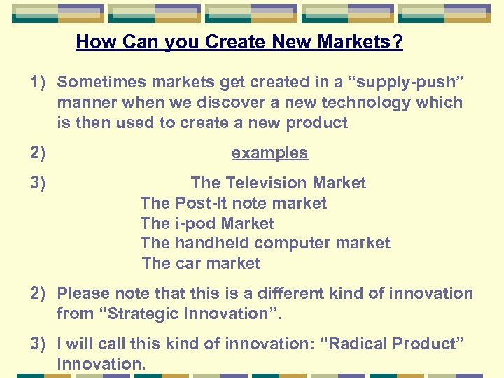 "How Can you Create New Markets? 1) Sometimes markets get created in a ""supply-push"""