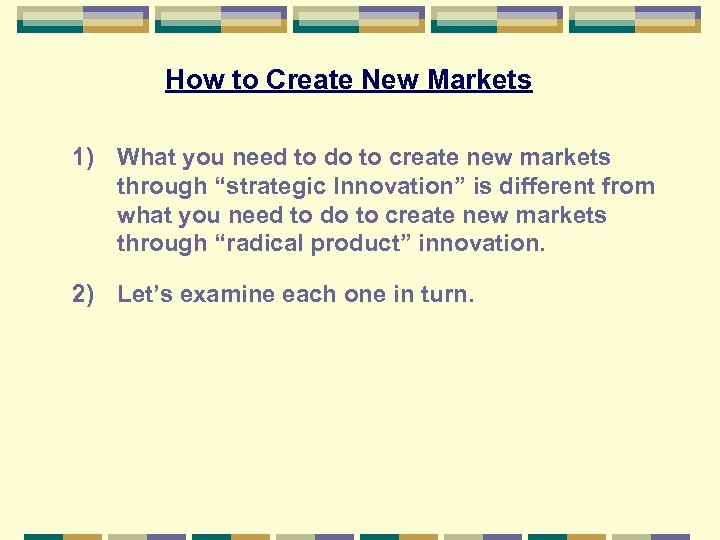 How to Create New Markets 1) What you need to do to create new