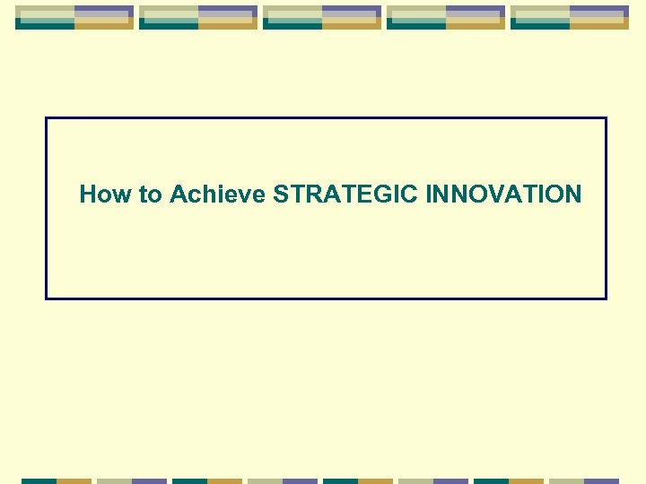 How to Achieve STRATEGIC INNOVATION