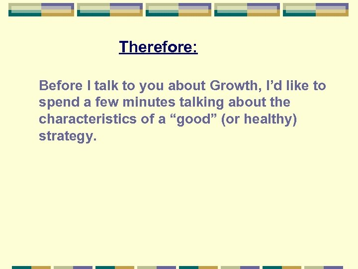 Therefore: Before I talk to you about Growth, I'd like to spend a few