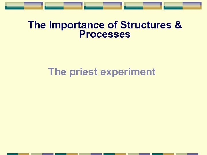 The Importance of Structures & Processes The priest experiment
