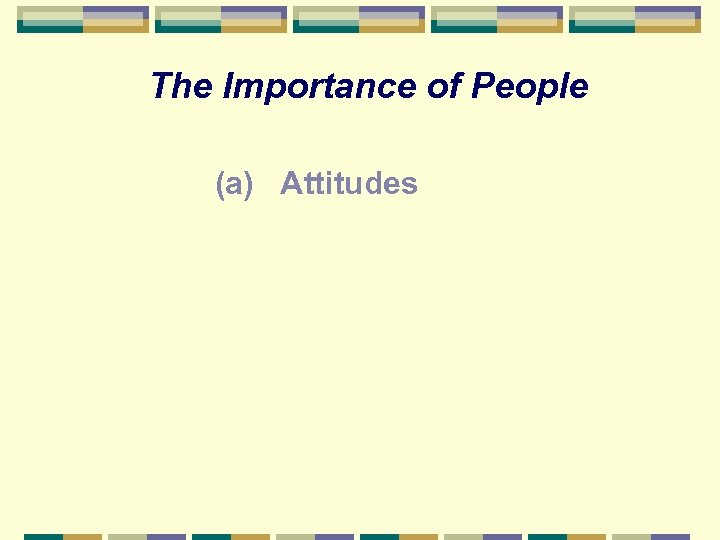 The Importance of People (a) Attitudes