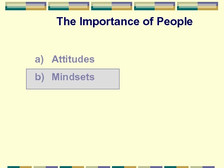 The Importance of People a) Attitudes b) Mindsets