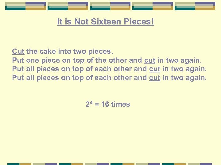 It is Not Sixteen Pieces! Cut the cake into two pieces. Put one piece