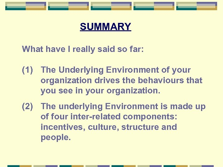 SUMMARY What have I really said so far: (1) The Underlying Environment of your