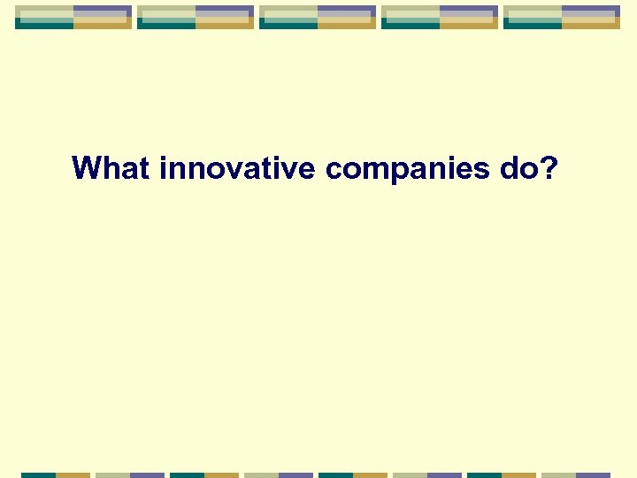 What innovative companies do?