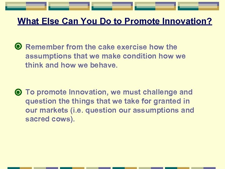 What Else Can You Do to Promote Innovation? Remember from the cake exercise how