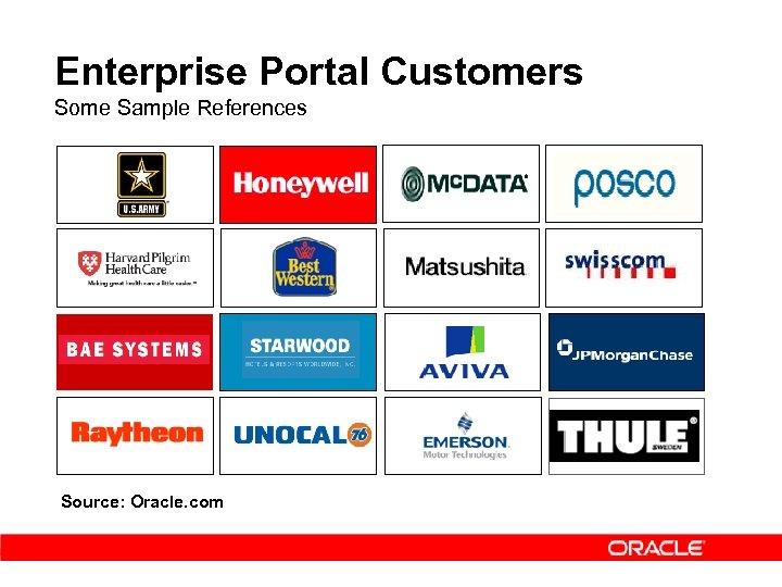 Enterprise Portal Customers Some Sample References Source: Oracle. com
