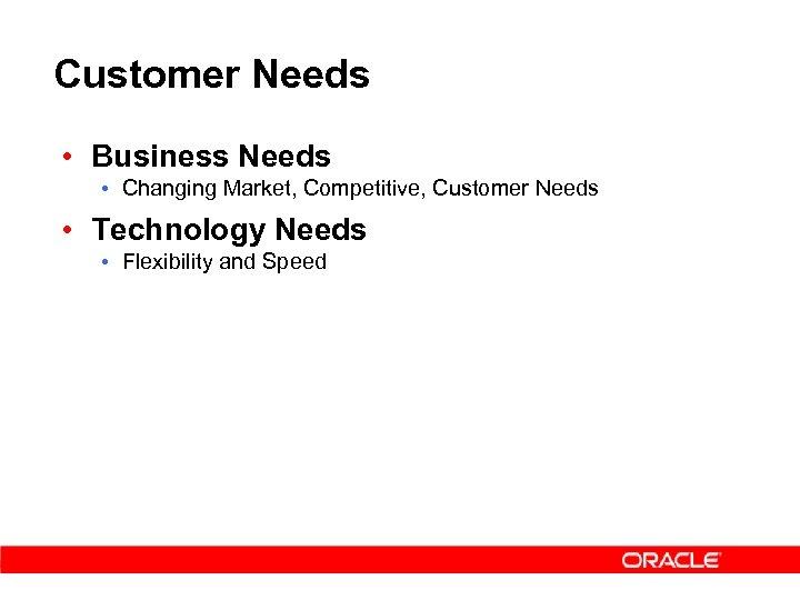 Customer Needs • Business Needs • Changing Market, Competitive, Customer Needs • Technology Needs