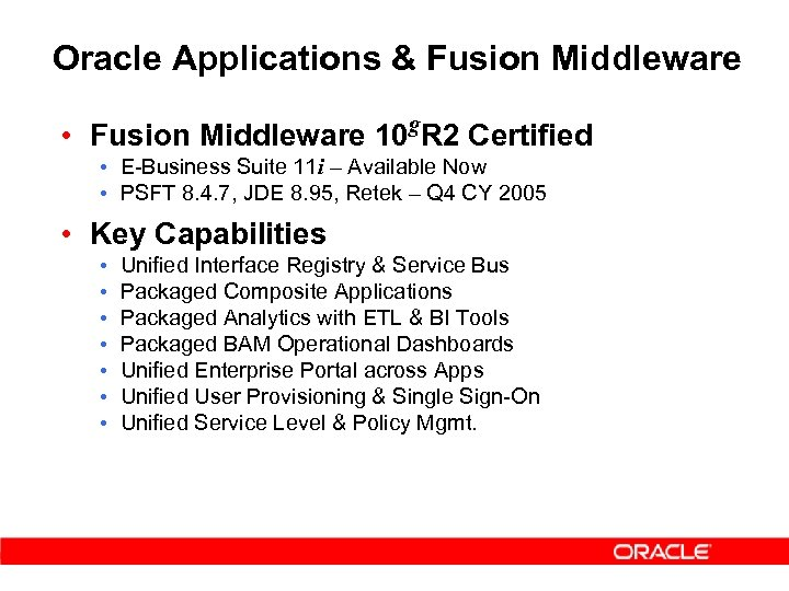 Oracle Applications & Fusion Middleware • Fusion Middleware 10 g. R 2 Certified •