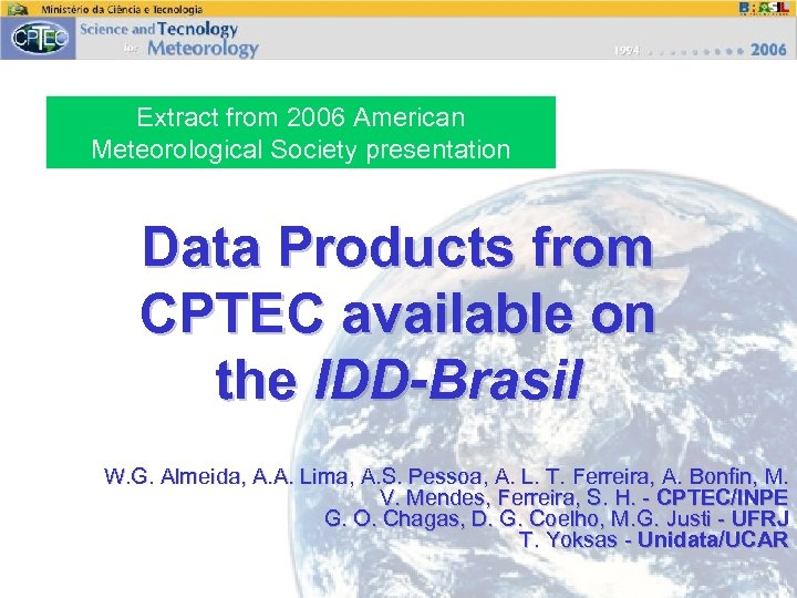 Extract from 2006 American Meteorological Society presentation Data Products from CPTEC available on the