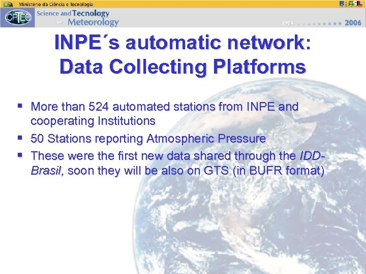 INPE´s automatic network: Data Collecting Platforms § More than 524 automated stations from INPE