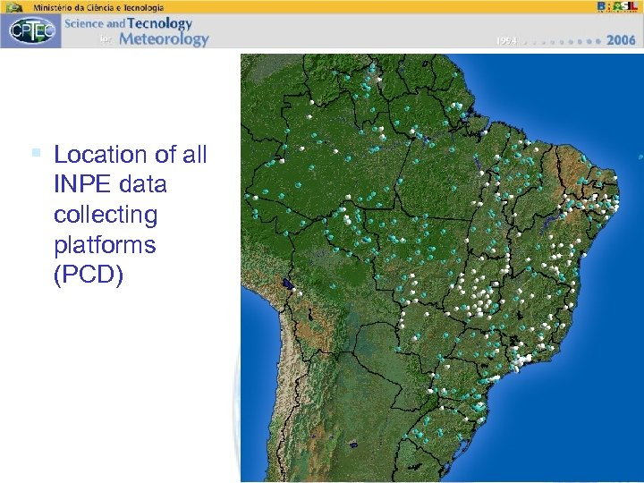§ Location of all INPE data collecting platforms (PCD)