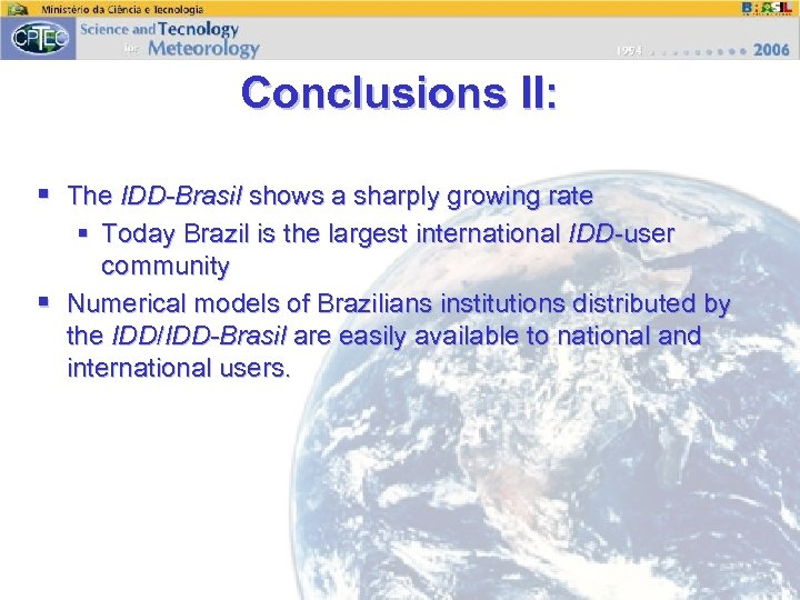 Conclusions II: § The IDD-Brasil shows a sharply growing rate § Today Brazil is