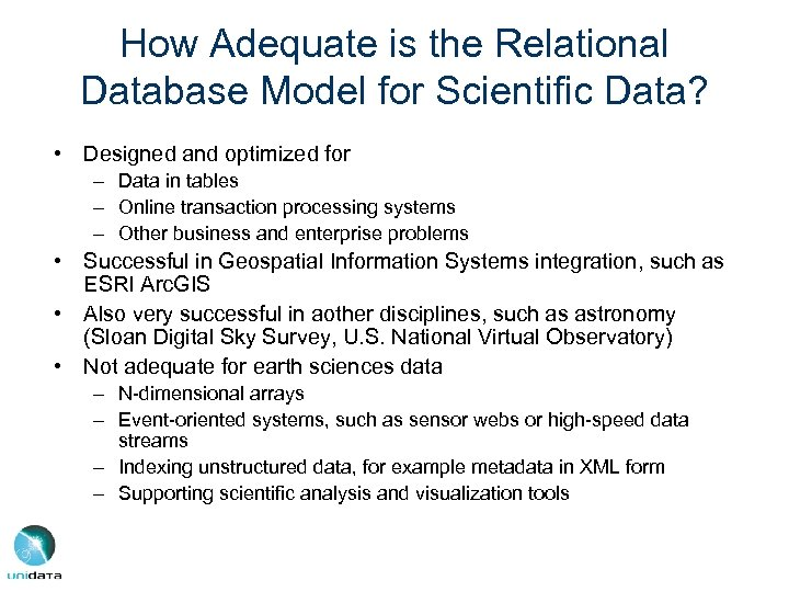 How Adequate is the Relational Database Model for Scientific Data? • Designed and optimized