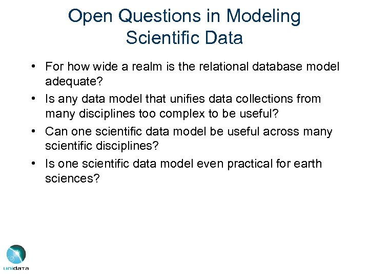 Open Questions in Modeling Scientific Data • For how wide a realm is the