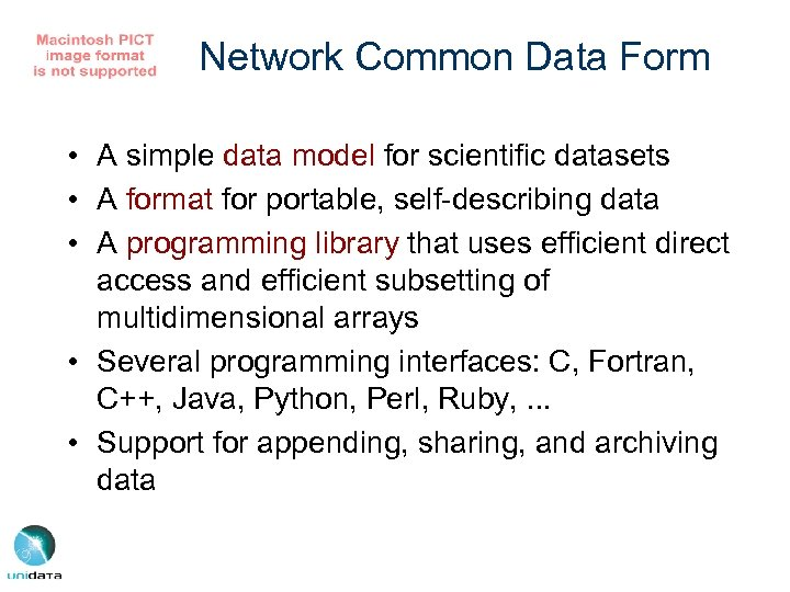 Network Common Data Form • A simple data model for scientific datasets • A