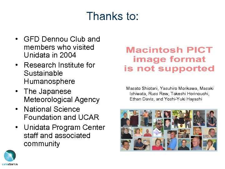 Thanks to: • GFD Dennou Club and members who visited Unidata in 2004 •