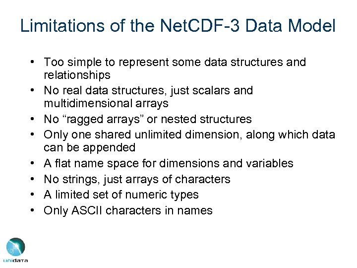 Limitations of the Net. CDF-3 Data Model • Too simple to represent some data