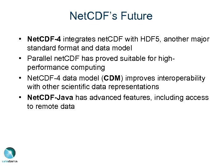 Net. CDF's Future • Net. CDF-4 integrates net. CDF with HDF 5, another major