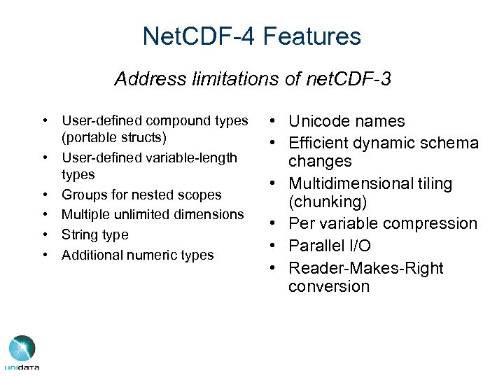 Net. CDF-4 Features Address limitations of net. CDF-3 • User-defined compound types (portable structs)