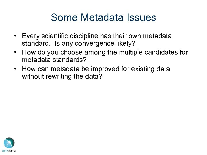 Some Metadata Issues • Every scientific discipline has their own metadata standard. Is any