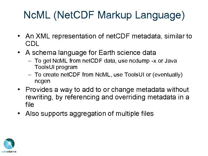 Nc. ML (Net. CDF Markup Language) • An XML representation of net. CDF metadata,