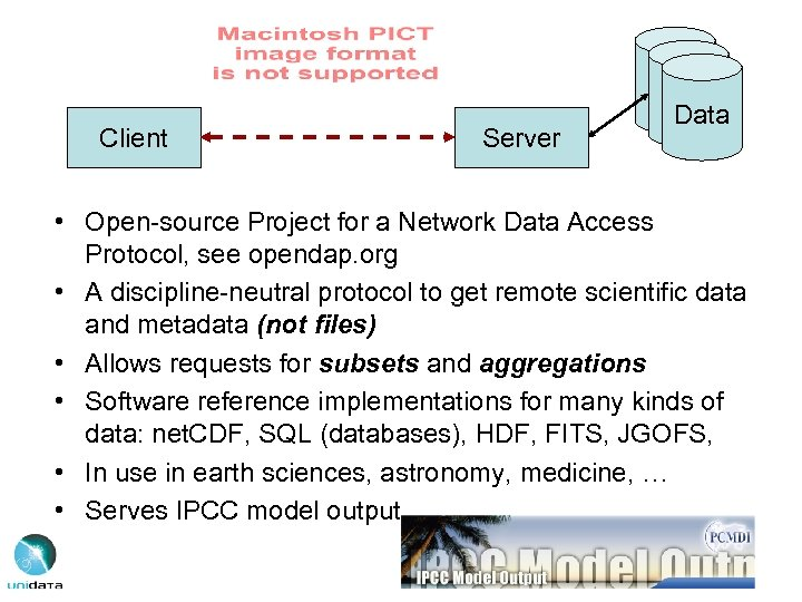 Client Server Data • Open-source Project for a Network Data Access Protocol, see opendap.