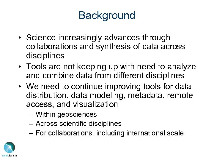 Background • Science increasingly advances through collaborations and synthesis of data across disciplines •