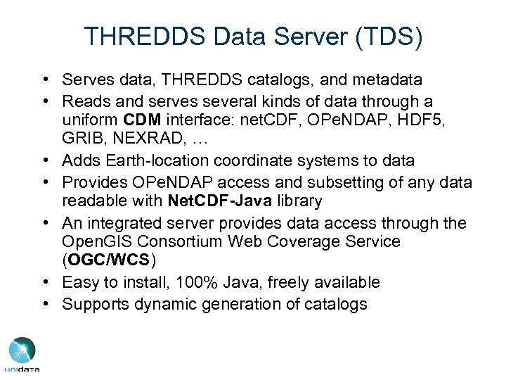 THREDDS Data Server (TDS) • Serves data, THREDDS catalogs, and metadata • Reads and