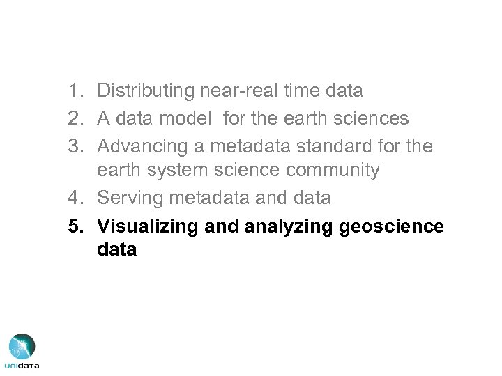 1. Distributing near-real time data 2. A data model for the earth sciences 3.