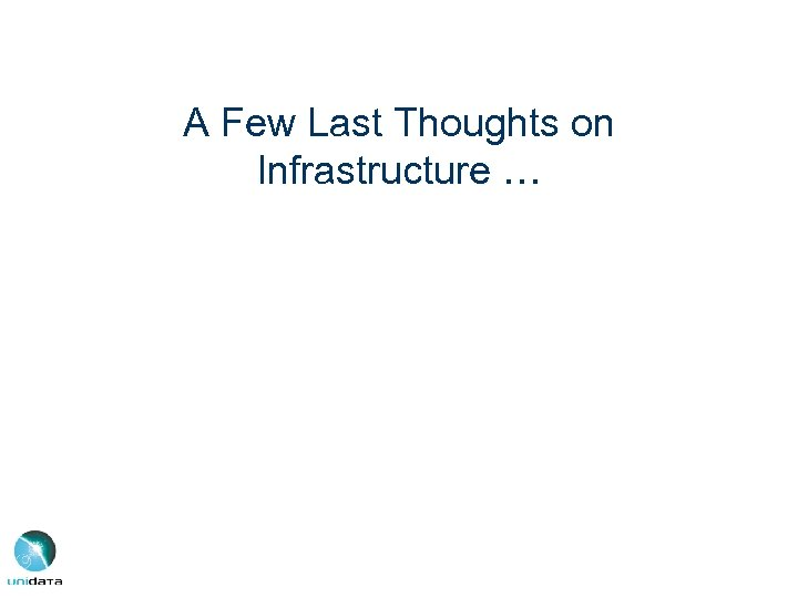 A Few Last Thoughts on Infrastructure …