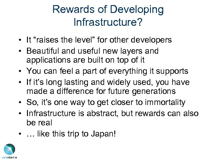 "Rewards of Developing Infrastructure? • It ""raises the level"" for other developers • Beautiful"