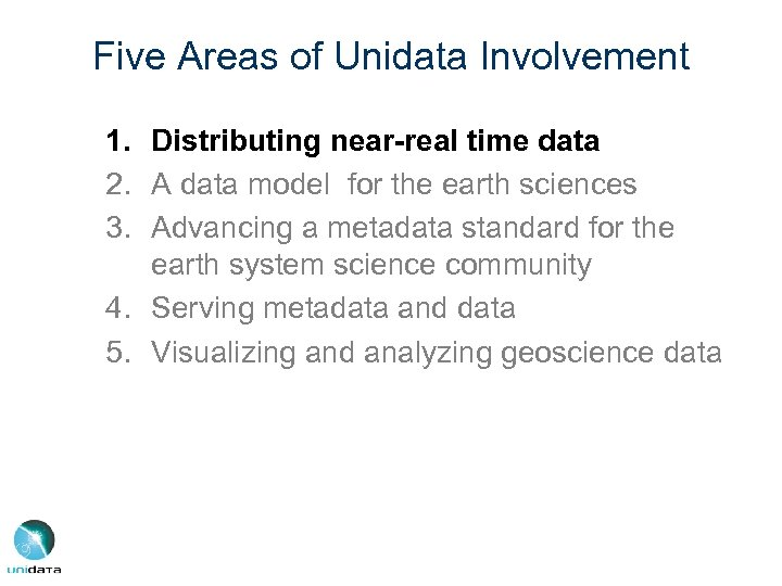 Five Areas of Unidata Involvement 1. Distributing near-real time data 2. A data model