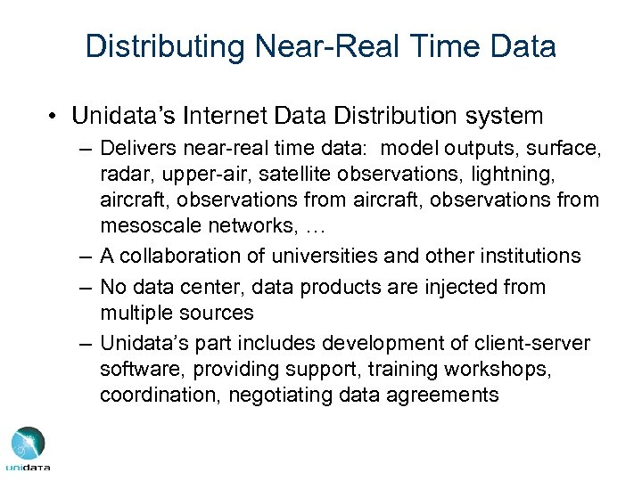 Distributing Near-Real Time Data • Unidata's Internet Data Distribution system – Delivers near-real time