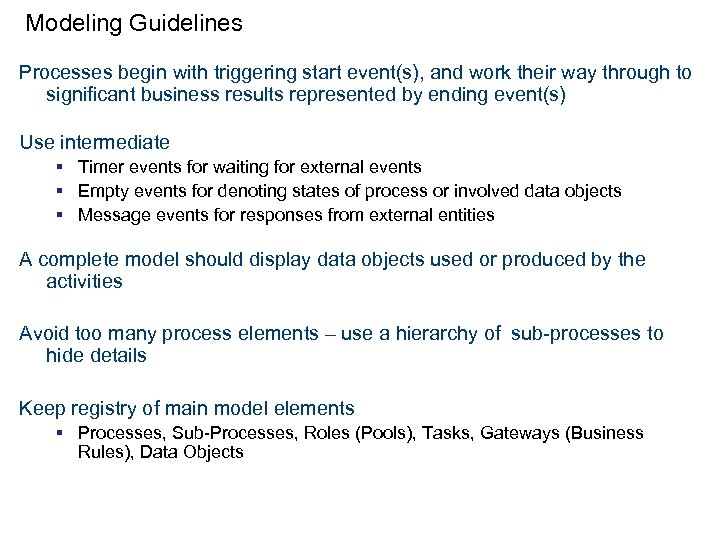 Modeling Guidelines Processes begin with triggering start event(s), and work their way through to