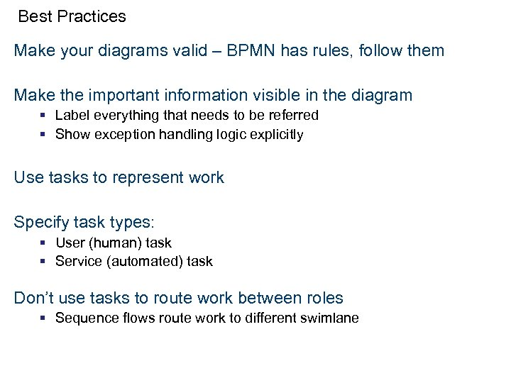 Best Practices Make your diagrams valid – BPMN has rules, follow them Make the