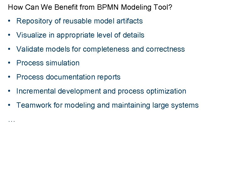 How Can We Benefit from BPMN Modeling Tool? • Repository of reusable model artifacts